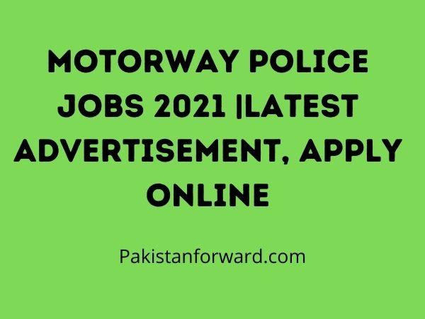 Motorway Police Jobs 2021 |Latest Advertisement, Apply Online
